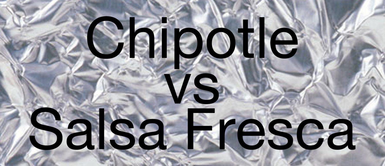 Chipotle vs. Salsa Fresca