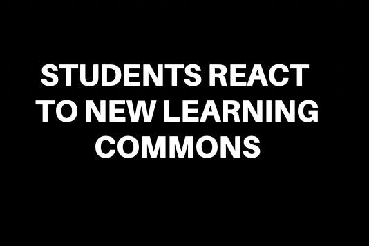 Students React to the New Learning Commons
