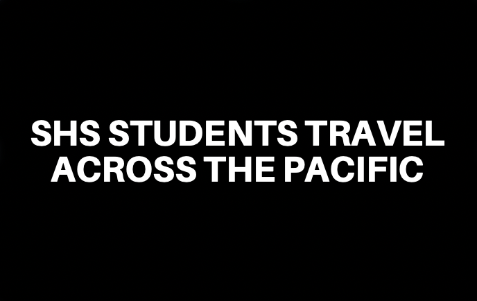SHS Students Travel Across the Pacific