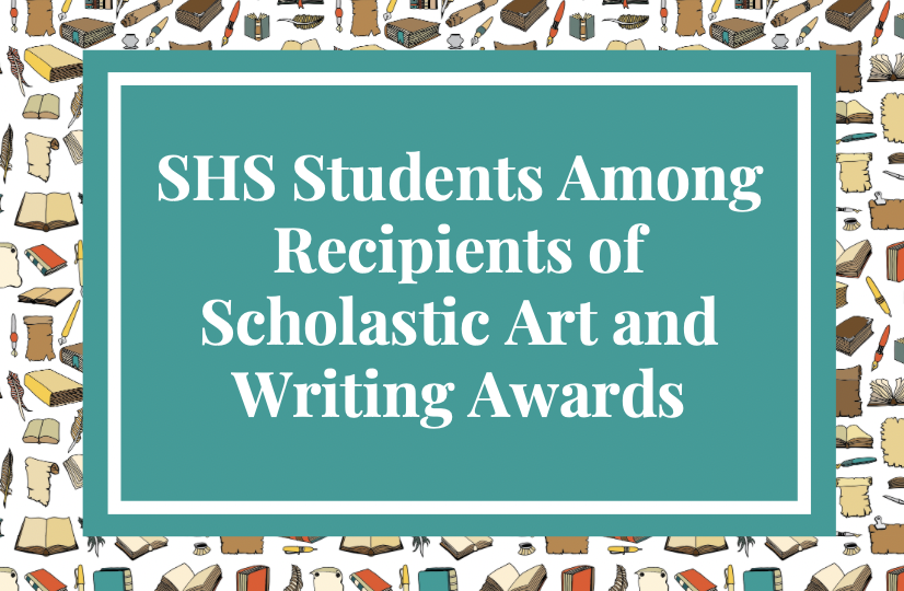 Several SHS students took part in the annual Scholastic Art and Writing awards.