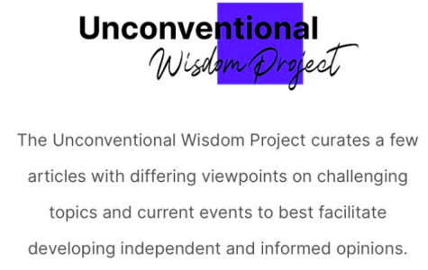 The Unconventional Wisdom Project, created by Molly Flicker '22, presents articles from different viewpoints on controversial topics to help eliminate bias in our community.