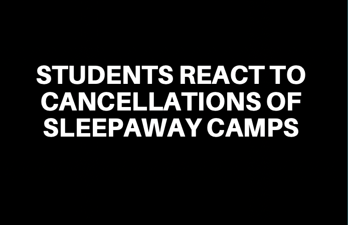 Students React To Cancellations of Sleepaway Camps