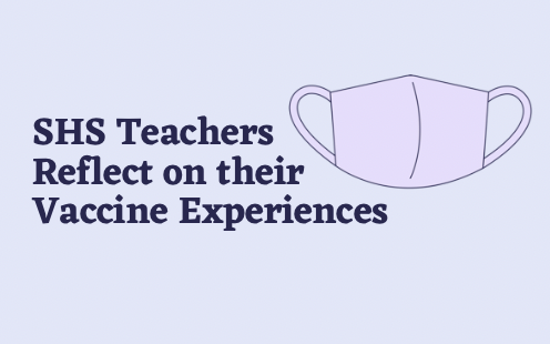 SHS teachers receive the COVID-19 vaccine and share their thoughts on the experience.