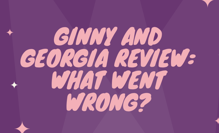 Netflixs new show Ginny and Georgia prompts criticism and very little praise.