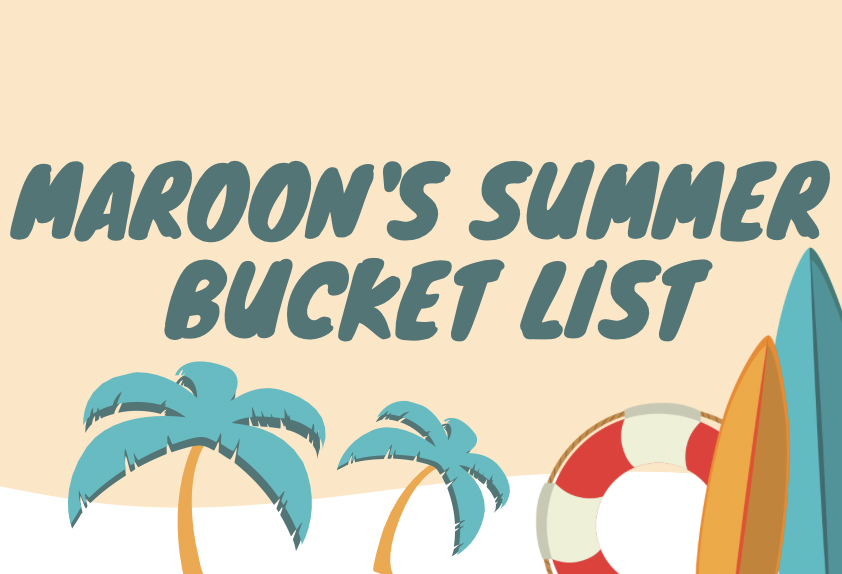 As summer nears, heres a bucket list written by the Maroon Staff for fun things to do this summer.