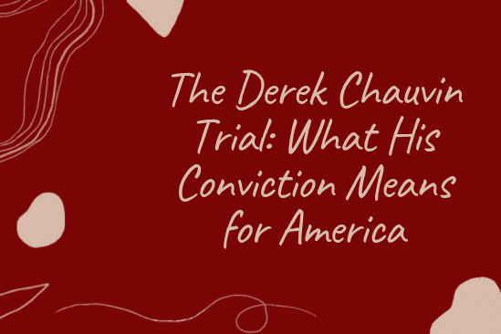 The Derek Chauvin Trial: What His Conviction Means for America